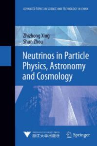 Neutrinos in Particle Physics, Astronomy and Cosmology By Zhi-Zhong Xing and Shun Zhou