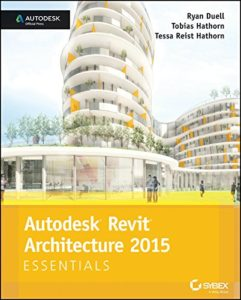 Autodesk Revit Architecture 2015 Essentials: Autodesk Official Press By Ryan Duell