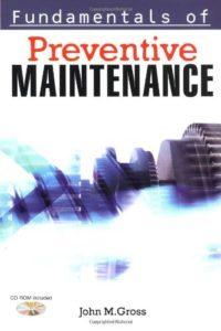 Fundamentals of Preventive Maintenance By John M. Gross