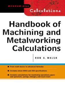 Handbook of Machining and Metalworking Calculations By Ronald A. Walsh