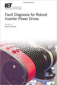 Fault Diagnosis for Robust Inverter Power Drives By Antonio Ginart