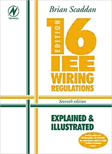 16th Edition IEE Wiring Regulations: Explained & Illustrated By Brian Scaddan