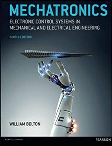 Mechatronics: Electronic Control Systems in Mechanical and Electrical Engineering By William Bolton
