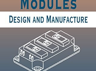 Power Electronic Modules: Design and Manufacture By William W Sheng