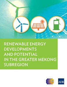 Renewable Energy Developments and Potential for the Greater Mekong Subregion By Asian Development Bank