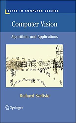 Computer Vision: Algorithms and Applications By Richard Szeliski