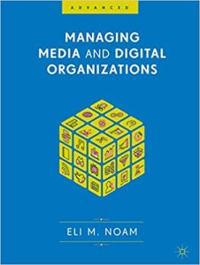 Managing Media and Digital Organizations By Eli M. Noam