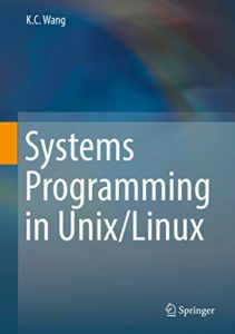 Systems Programming in Unix/Linux By K.C. Wang