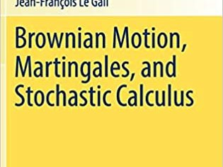 Brownian Motion Martingales and Stochastic Calculus By Jean-Francois Le Gall