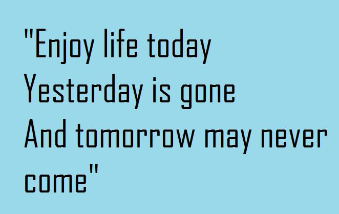 """Quote """"Enjoy life today"""""""