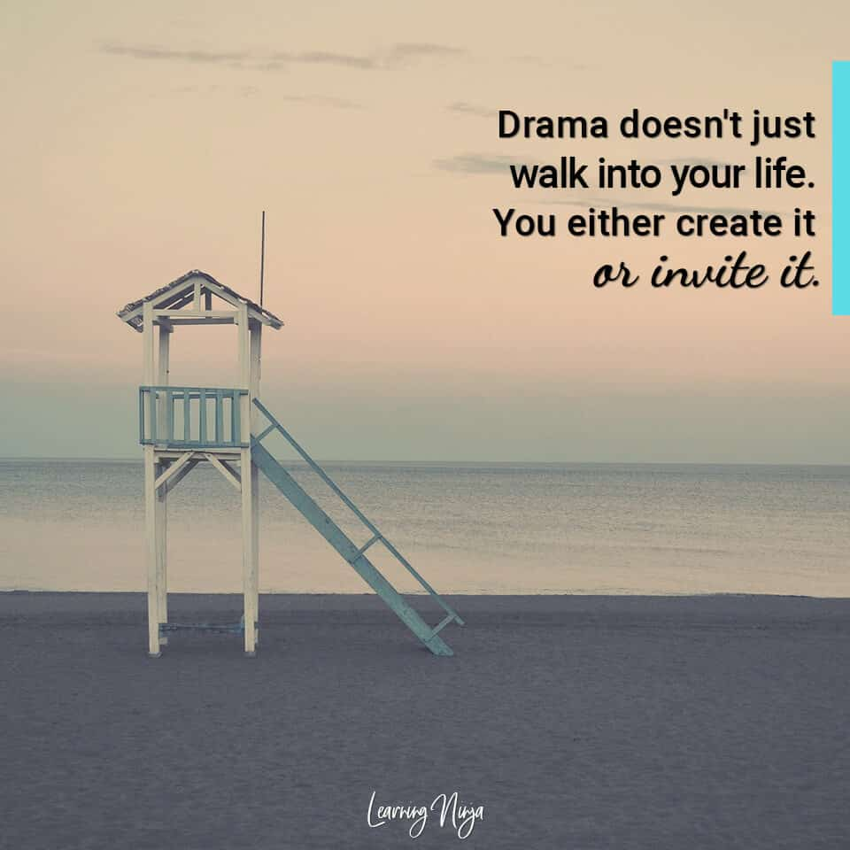 Motivational Messages: Drama doesn't just walk into your life. You either create it or invite it
