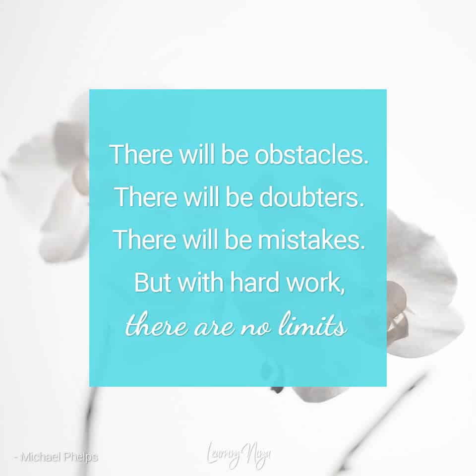 There will be obstacles. There will be doubters. There will be mistakes. But with hard workd, there are no limits - Michael Phelps