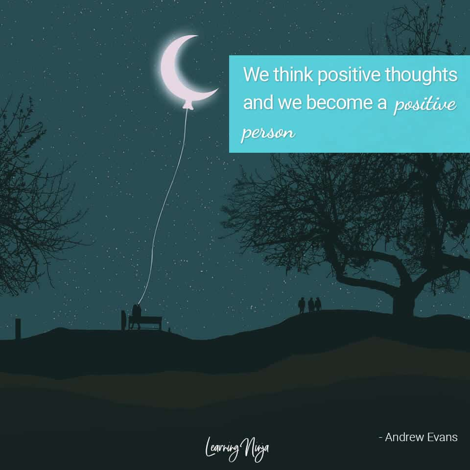 """Positive Thinking Quotes """"We think positive thoughts and we become a positive person"""" - Andrew Evans"""