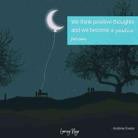 "Positive Thinking Quotes ""We think positive thoughts and we become a positive person"" - Andrew Evans"
