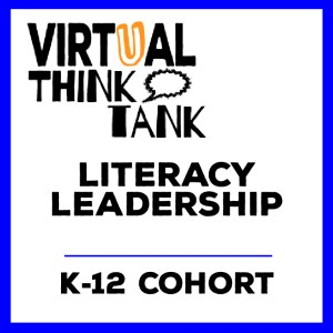 Virtual Think Tank – Literacy Leadership: Methods and Mentoring for Leading Change, K-12