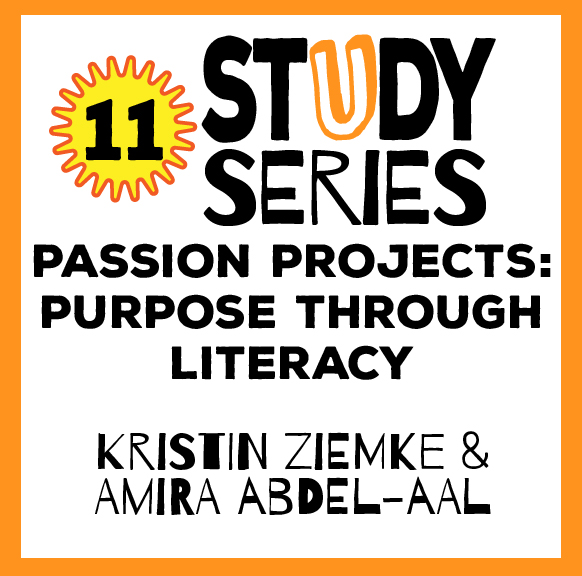 Study Series Session 11: Passion Projects – Support Students Bring Passion to Purpose through Literacy