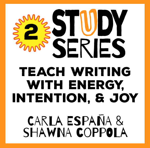 Study Series Session 2: Teach Writing with Energy, Intention, and Joy