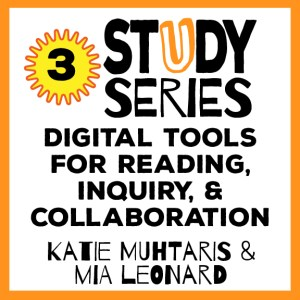 Study Series Sesssion 3: Digital Tools for Reading, Inquiry and Collaboration