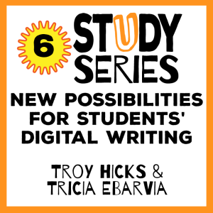 Study Series Session 6: Imagining New Possibilities for Students' Digital Writing