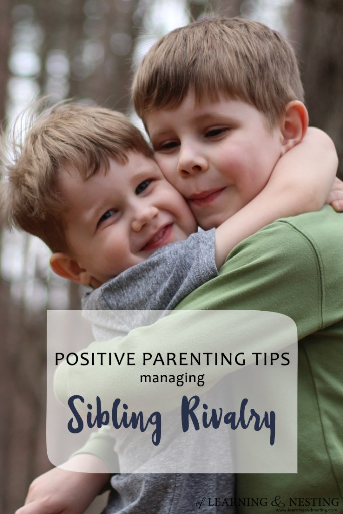 Positive Parenting Tips - Managing Sibling Rivalry - of Learning and Nesting