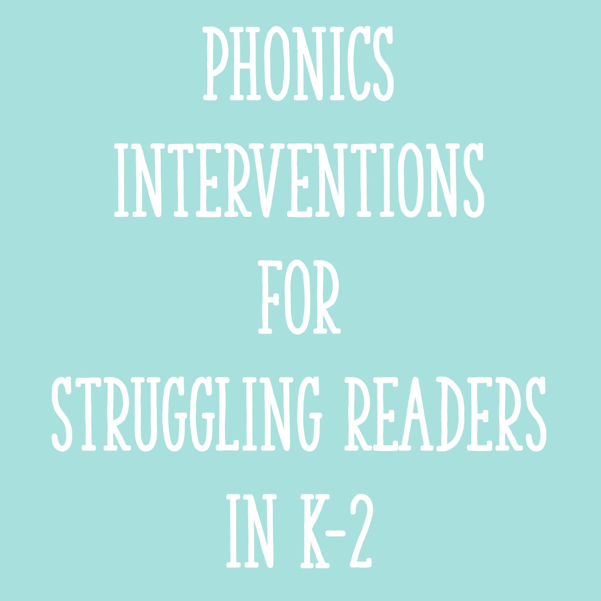 Phonics Interventions For Struggling Readers In K 2