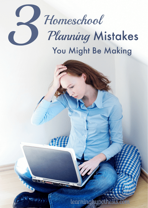 3 planning mistakes you might be making in your homeschool