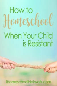 Homeschool When Your Child Is Resistant