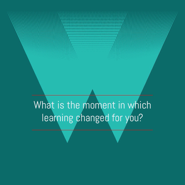 What Is The Moment In Which Learning Changed For You?