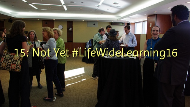 15: Not Yet #LifeWideLearning16