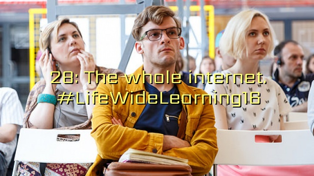 28: The whole internet. #LifeWideLearning16