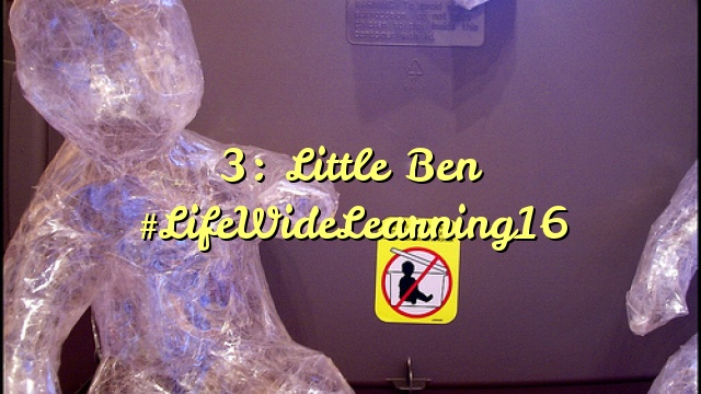 3: Little Ben #LifeWideLearning16