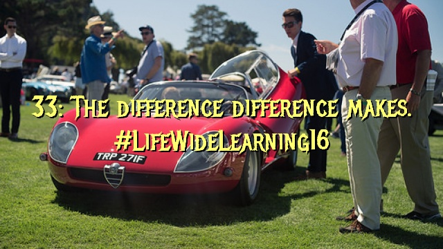 33: The difference difference makes. #LifeWideLearning16