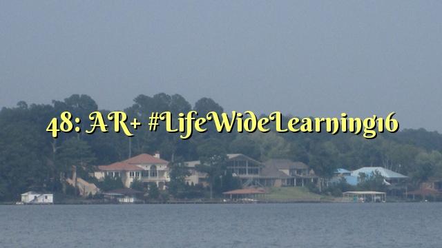 48: AR+ #LifeWideLearning16