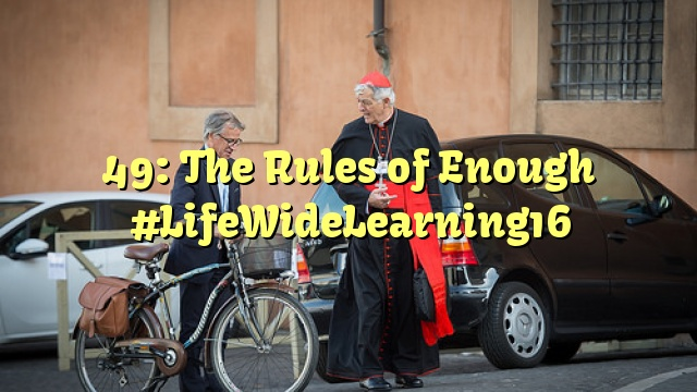 49: The Rules of Enough #LifeWideLearning16