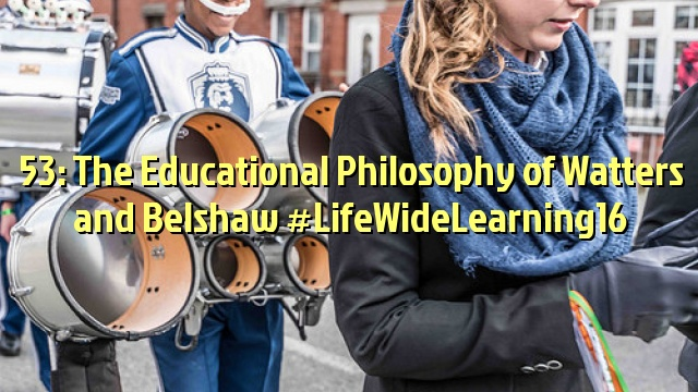 53: The Educational Philosophy of Watters and Belshaw #LifeWideLearning16