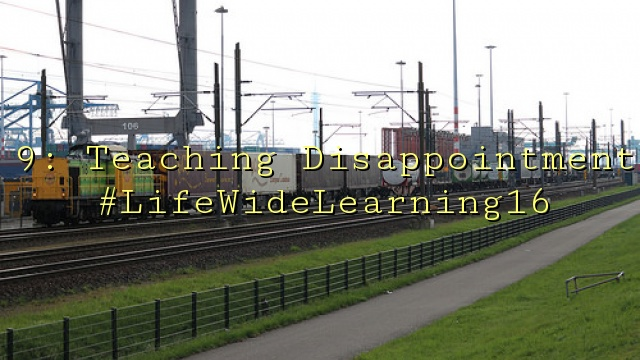 9: Teaching Disappointment #LifeWideLearning16