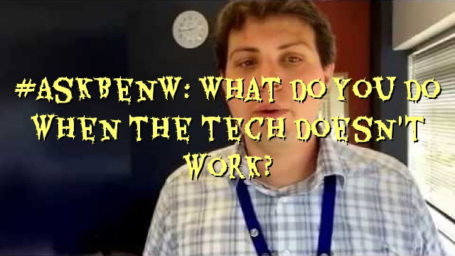 #AskBenW: What do you do when the tech doesn't work?