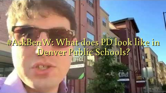 #AskBenW: What does PD look like in Denver Public Schools?