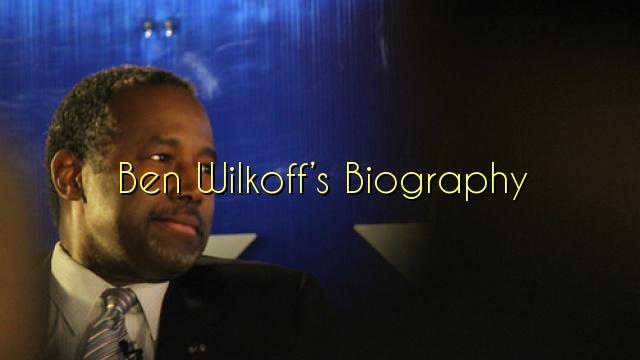 Ben Wilkoff's Biography