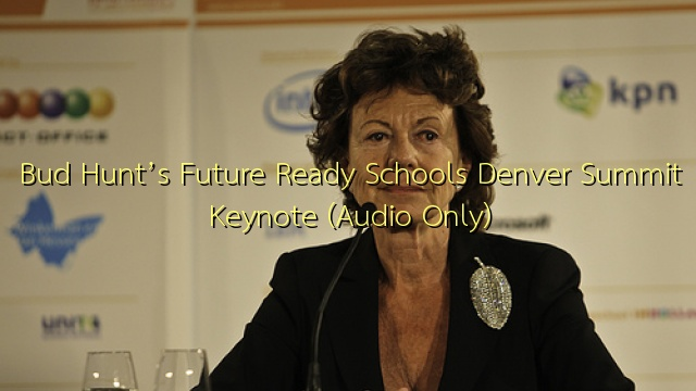 Bud Hunt's Future Ready Schools Denver Summit Keynote (Audio Only)