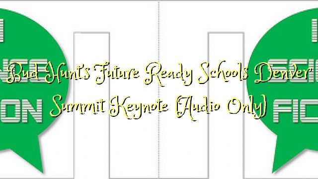 Bud Hunt's Future Ready Schools Denver Summit Keynote (Audio Only)