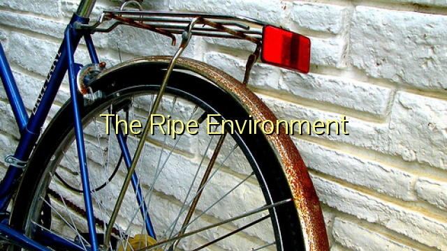 The Ripe Environment