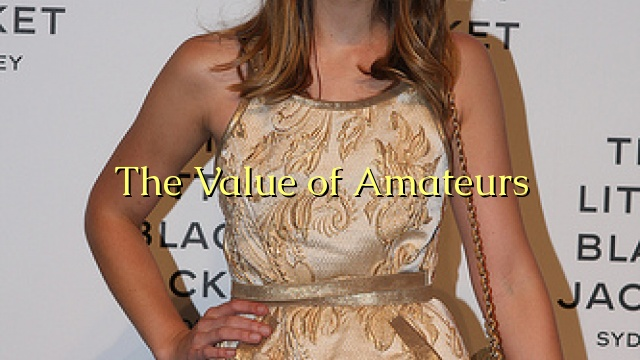 The Value of Amateurs