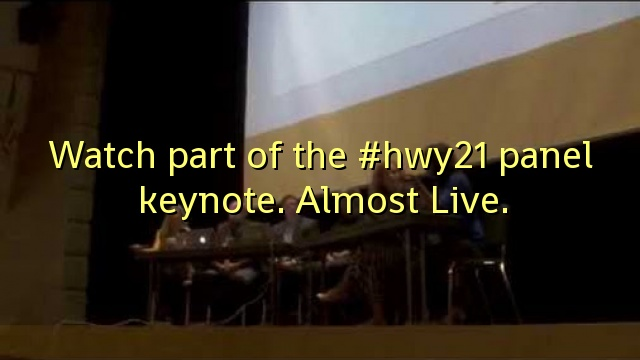 Watch part of the #hwy21 panel keynote. Almost Live.
