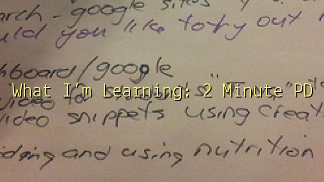 What I'm Learning: 2 Minute PD