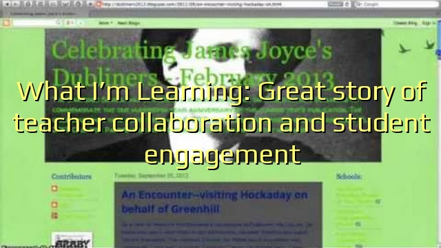 What I'm Learning: Great story of teacher collaboration and student engagement