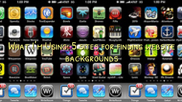 What I'm Using: 5 sites for finding website backgrounds