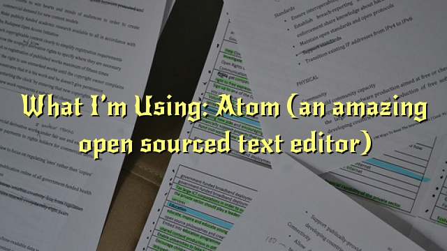 What I'm Using: Atom (an amazing open sourced text editor)