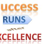 Success runs after Excellence