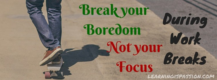Break your Boredom not your focus during work breaks
